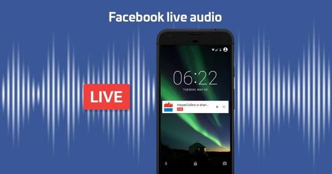 Facebook bắt đầu dịch vụ phát thanh trực tiếp